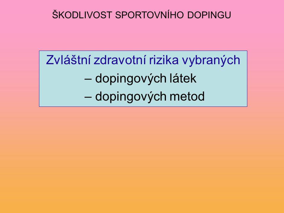 Zvláštní zdravotní rizika vybraných – dopingových látek – dopingových metod ŠKODLIVOST SPORTOVNÍHO DOPINGU