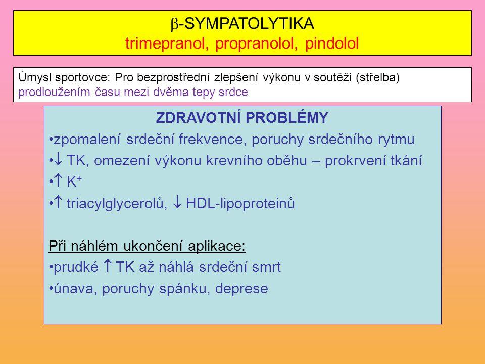  -SYMPATOLYTIKA trimepranol, propranolol, pindolol ZDRAVOTNÍ PROBLÉMY zpomalení srdeční frekvence, poruchy srdečního rytmu  TK, omezení výkonu krevn