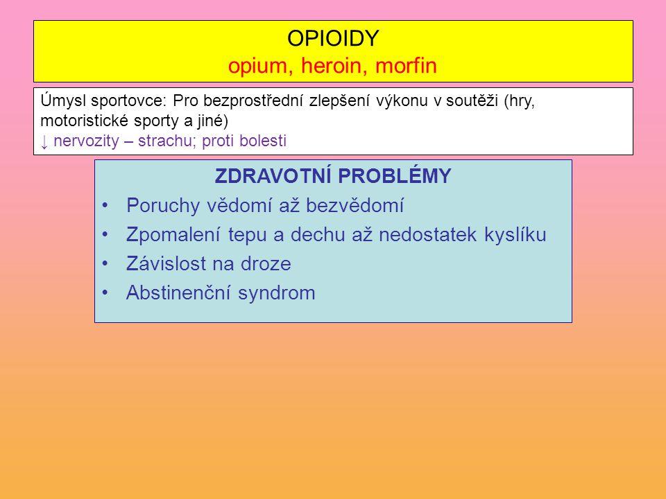 OPIOIDY opium, heroin, morfin ZDRAVOTNÍ PROBLÉMY Poruchy vědomí až bezvědomí Zpomalení tepu a dechu až nedostatek kyslíku Závislost na droze Abstinenč