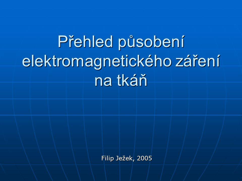 Přehled působení elektromagnetického záření na tkáň Filip Ježek, 2005 Filip Ježek, 2005