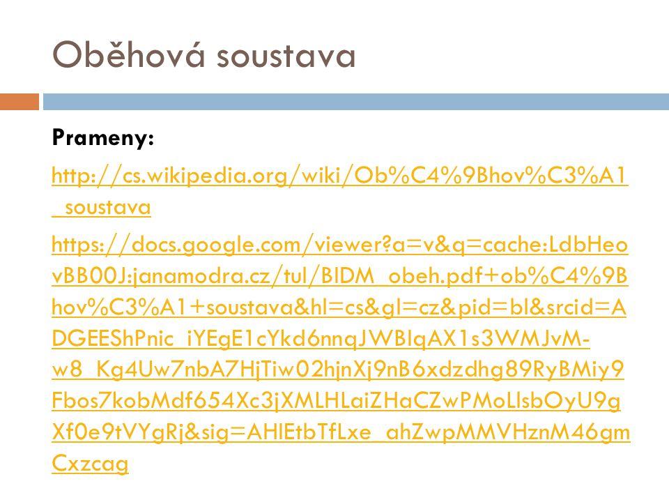 Oběhová soustava Prameny: http://cs.wikipedia.org/wiki/Ob%C4%9Bhov%C3%A1 _soustava https://docs.google.com/viewer?a=v&q=cache:LdbHeo vBB00J:janamodra.