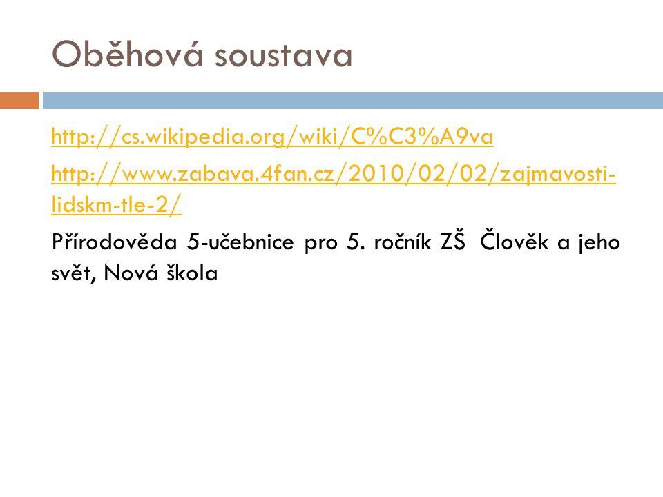 Oběhová soustava http://cs.wikipedia.org/wiki/C%C3%A9va http://www.zabava.4fan.cz/2010/02/02/zajmavosti- lidskm-tle-2/ Přírodověda 5-učebnice pro 5. r