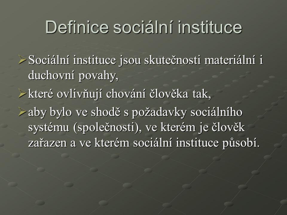 Vlastnosti sociálních institucí  Zakotvené v minulých jednáních a stabilní.