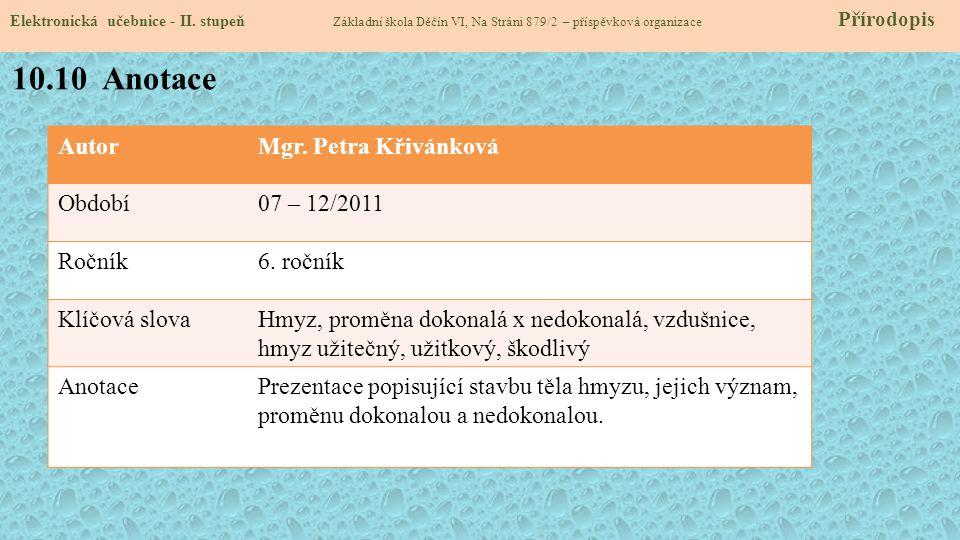 AutorMgr. Petra Křivánková Období07 – 12/2011 Ročník6. ročník Klíčová slovaHmyz, proměna dokonalá x nedokonalá, vzdušnice, hmyz užitečný, užitkový, šk