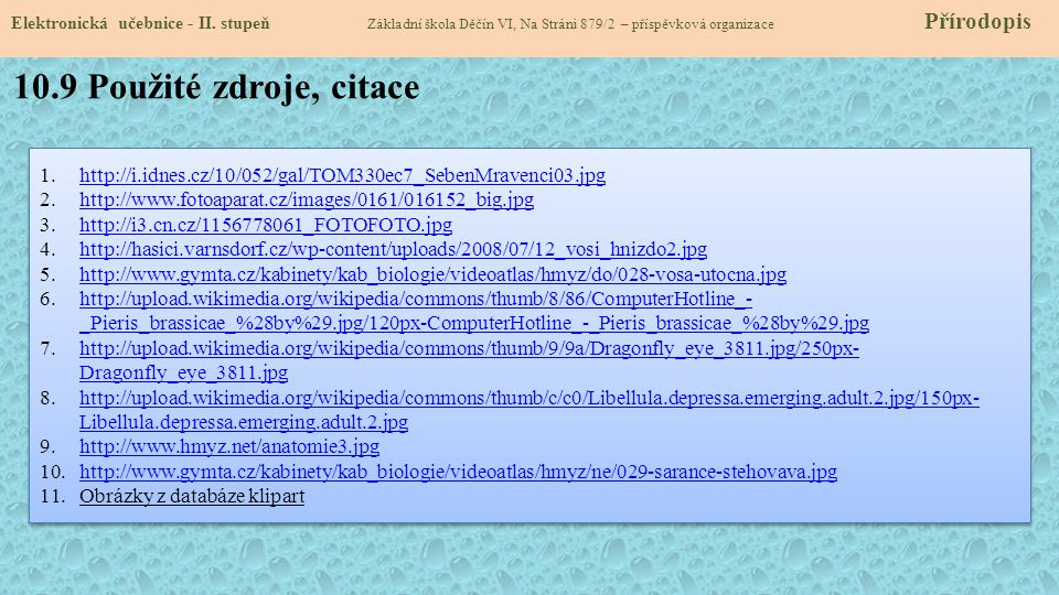 10.9 Použité zdroje, citace 1.http://i.idnes.cz/10/052/gal/TOM330ec7_SebenMravenci03.jpghttp://i.idnes.cz/10/052/gal/TOM330ec7_SebenMravenci03.jpg 2.h