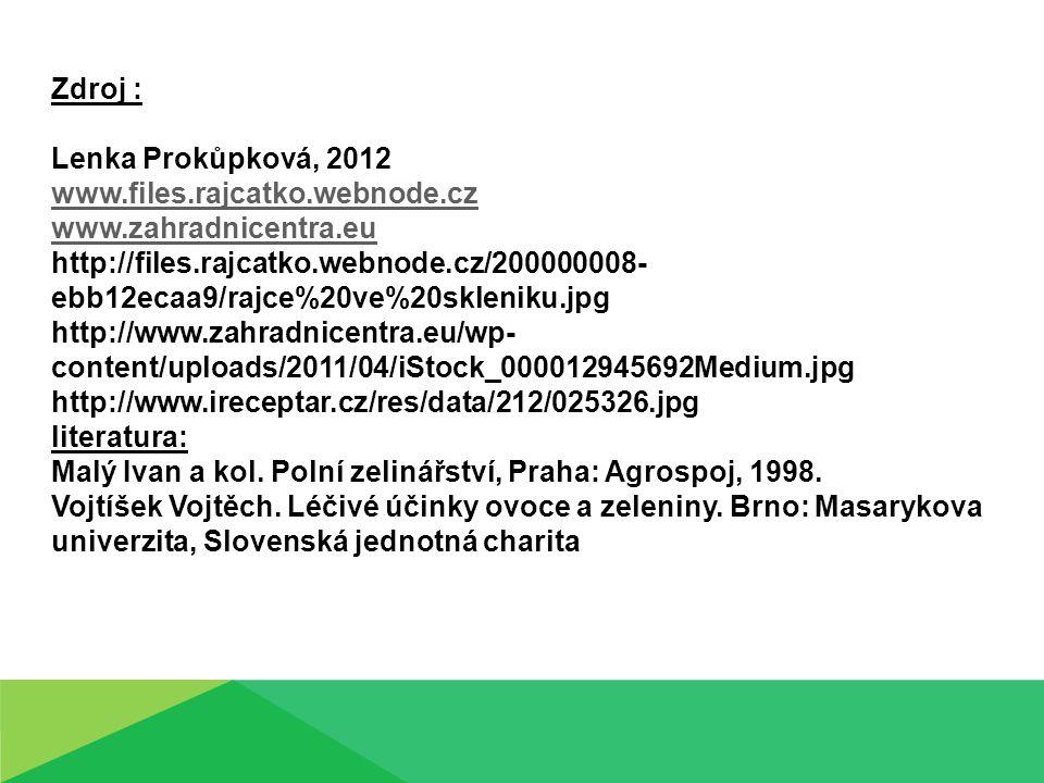 Zdroj : Lenka Prokůpková, 2012 www.files.rajcatko.webnode.cz www.zahradnicentra.eu http://files.rajcatko.webnode.cz/200000008- ebb12ecaa9/rajce%20ve%2
