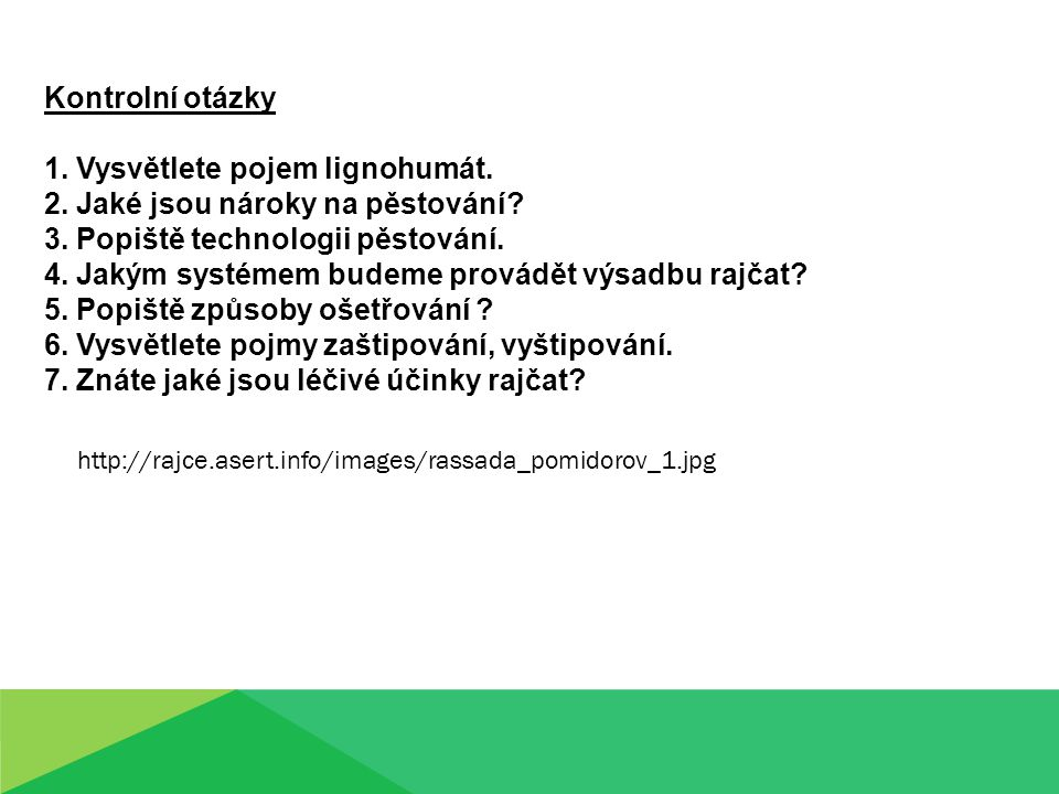 Kontrolní otázky 1. Vysvětlete pojem lignohumát. 2. Jaké jsou nároky na pěstování? 3. Popiště technologii pěstování. 4. Jakým systémem budeme provádět