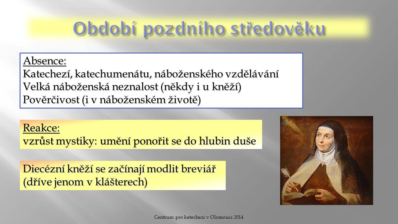 Centrum pro katechezi v Olomouci 2014 Absence: Katechezí, katechumenátu, náboženského vzdělávání Velká náboženská neznalost (někdy i u kněží) Pověrčivost (i v náboženském životě) Reakce: vzrůst mystiky: umění ponořit se do hlubin duše Diecézní kněží se začínají modlit breviář (dříve jenom v klášterech)