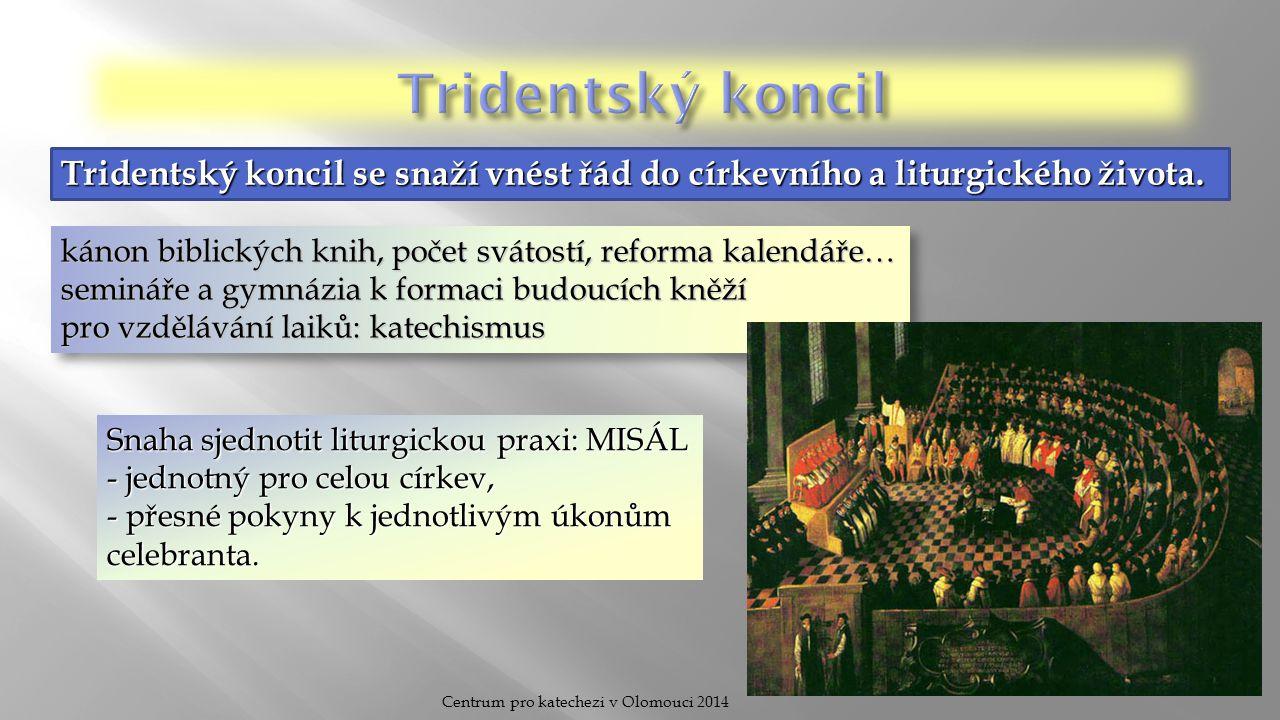 Centrum pro katechezi v Olomouci 2014 Tridentský koncil se snaží vnést řád do církevního a liturgického života. kánon biblických knih, počet svátostí,