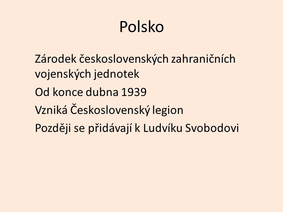 Polsko Zárodek československých zahraničních vojenských jednotek Od konce dubna 1939 Vzniká Československý legion Později se přidávají k Ludvíku Svobodovi