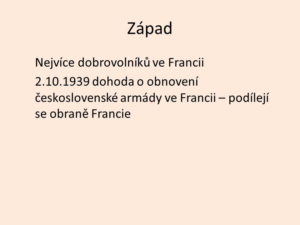 Západ Nejvíce dobrovolníků ve Francii 2.10.1939 dohoda o obnovení československé armády ve Francii – podílejí se obraně Francie