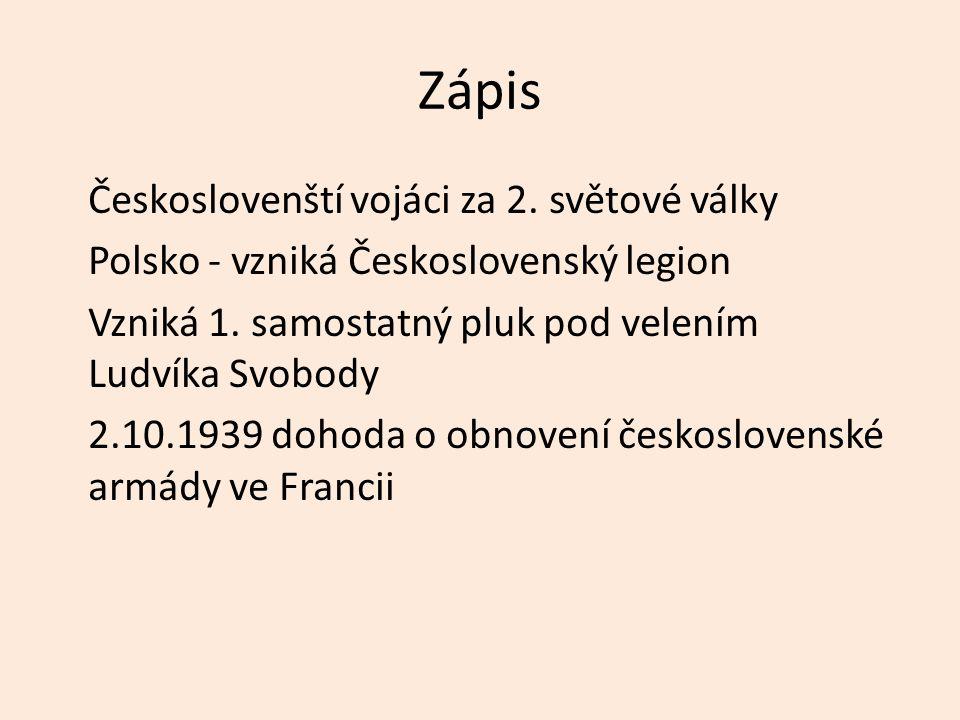 Zápis Českoslovenští vojáci za 2. světové války Polsko - vzniká Československý legion Vzniká 1.