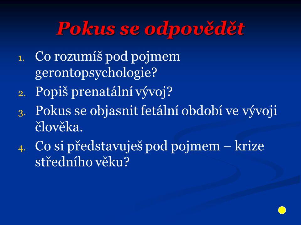 Pokus se odpovědět 1. 1. Co rozumíš pod pojmem gerontopsychologie.