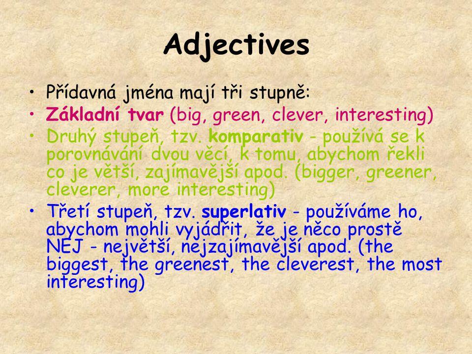 Adjectives Přídavná jména mají tři stupně: Základní tvar (big, green, clever, interesting) Druhý stupeň, tzv.