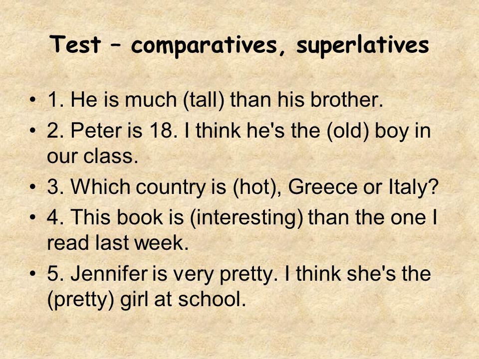 Test – comparatives, superlatives 1.He is much (tall) than his brother.