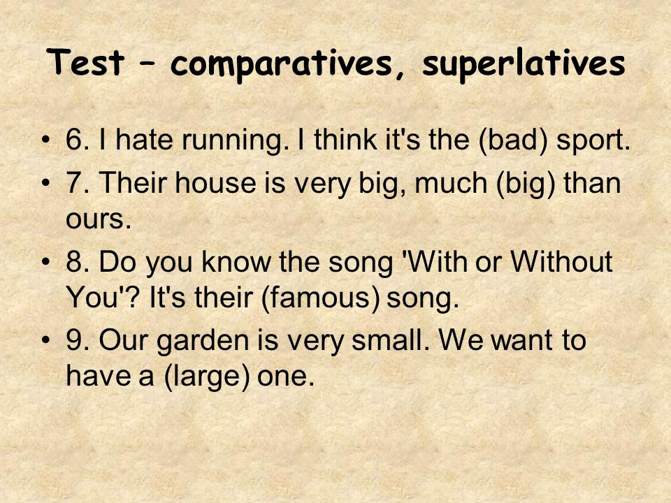 Test – comparatives, superlatives 6. I hate running.