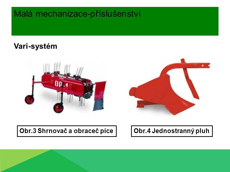 Malá mechanizace-příslušenství Vari-systém Obr.4 Jednostranný pluhObr.3 Shrnovač a obraceč píce
