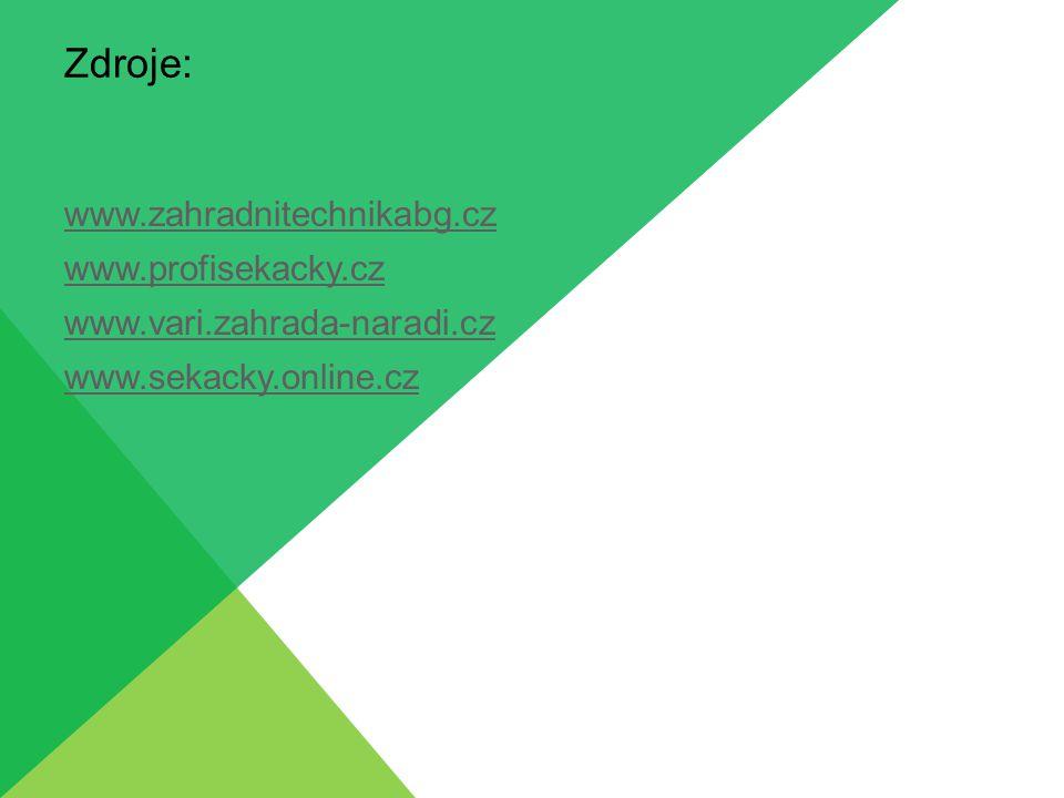 Zdroje: www.zahradnitechnikabg.cz www.profisekacky.cz www.vari.zahrada-naradi.cz www.sekacky.online.cz