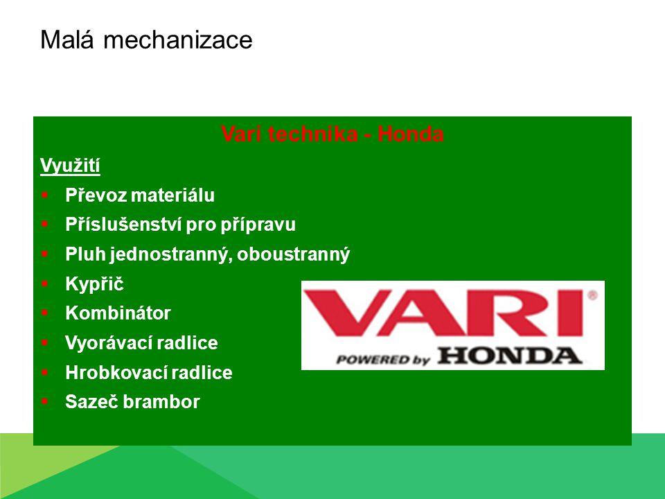 Malá mechanizace Vari technika - Honda Využití  Převoz materiálu  Příslušenství pro přípravu  Pluh jednostranný, oboustranný  Kypřič  Kombinátor  Vyorávací radlice  Hrobkovací radlice  Sazeč brambor