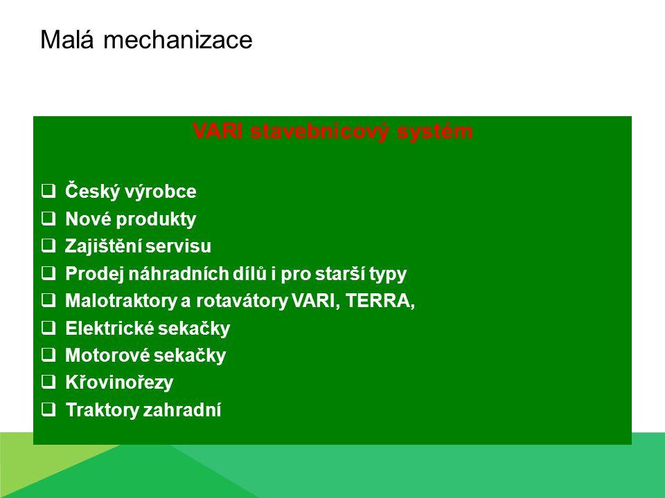 Malá mechanizace VARI stavebnicový systém  Český výrobce  Nové produkty  Zajištění servisu  Prodej náhradních dílů i pro starší typy  Malotraktory a rotavátory VARI, TERRA,  Elektrické sekačky  Motorové sekačky  Křovinořezy  Traktory zahradní