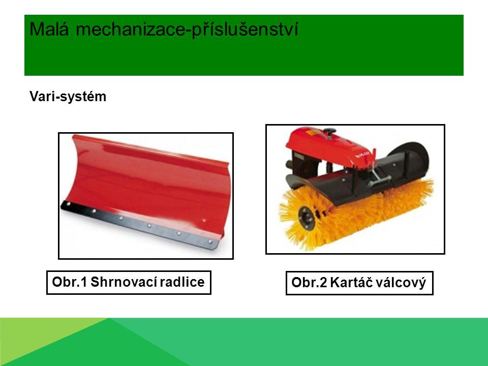 Malá mechanizace-příslušenství Vari-systém Obr.1 Shrnovací radlice Obr.2 Kartáč válcový