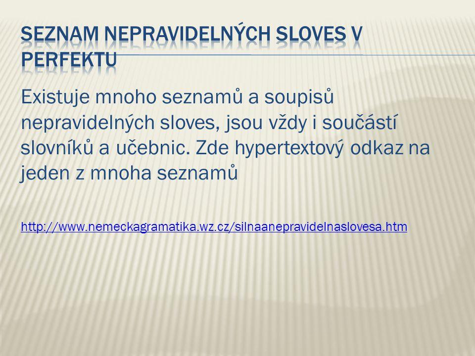 Existuje mnoho seznamů a soupisů nepravidelných sloves, jsou vždy i součástí slovníků a učebnic.