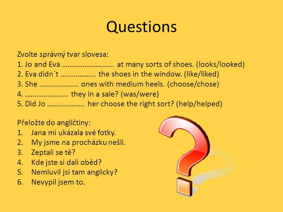 Questions Zvolte správný tvar slovesa: 1. Jo and Eva ……………………….