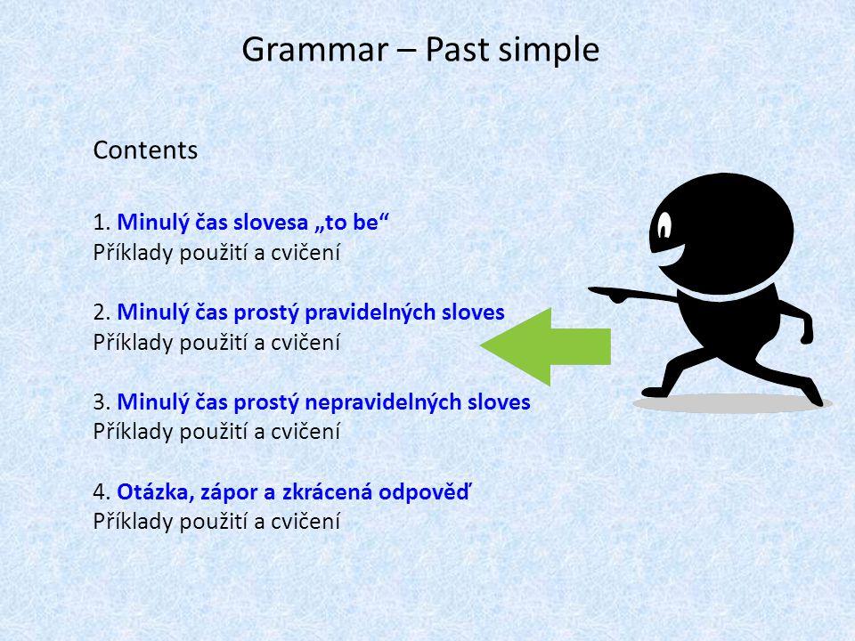 """Grammar – Past simple Contents 1. Minulý čas slovesa """"to be Příklady použití a cvičení 2."""