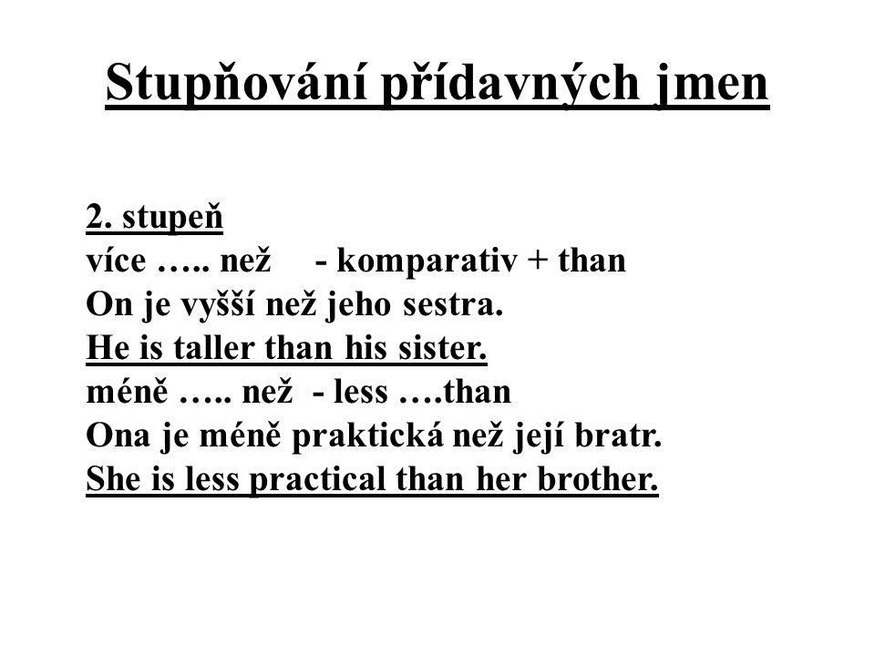 Stupňování přídavných jmen 2. stupeň více ….. než- komparativ + than On je vyšší než jeho sestra. He is taller than his sister. méně ….. než - less ….