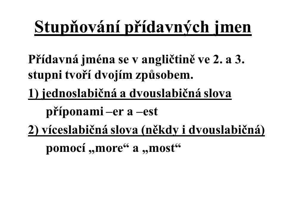 Přídavná jména se v angličtině ve 2. a 3. stupni tvoří dvojím způsobem. 1) jednoslabičná a dvouslabičná slova příponami –er a –est 2) víceslabičná slo
