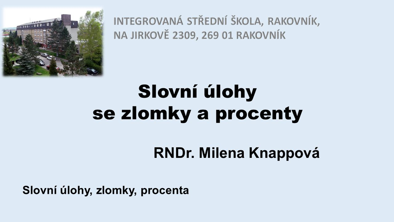 Slovní úlohy se zlomky a procenty RNDr. Milena Knappová Slovní úlohy, zlomky, procenta
