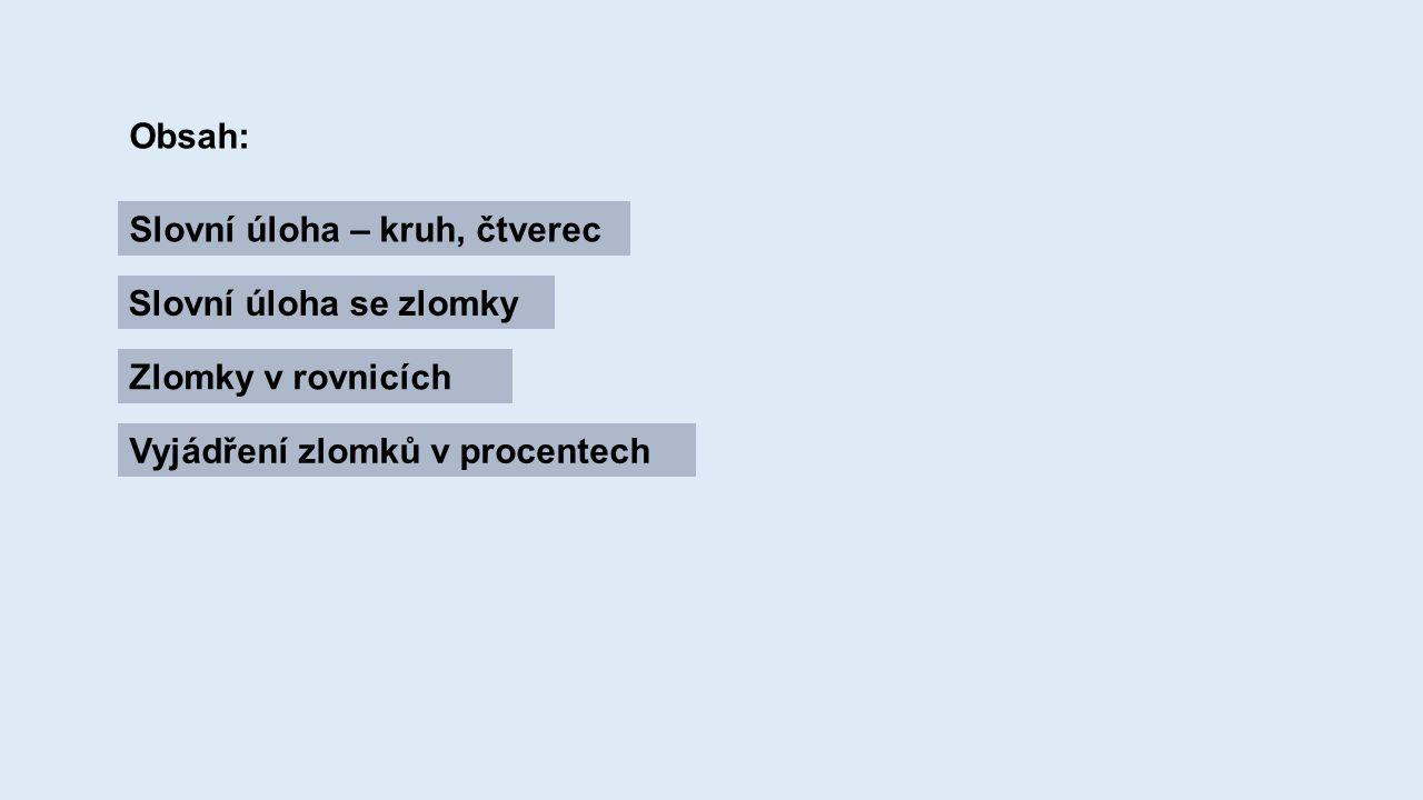 Obsah: Slovní úloha – kruh, čtverec Slovní úloha se zlomky Zlomky v rovnicích Vyjádření zlomků v procentech