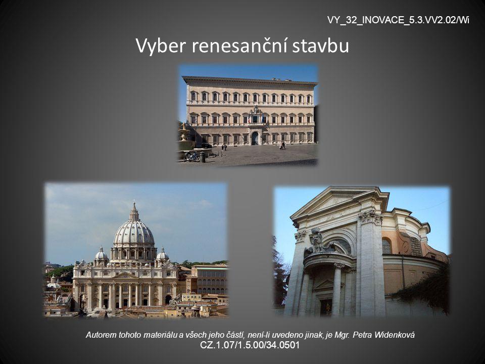 Vyber renesanční stavbu VY_32_INOVACE_5.3.VV2.02/Wi Autorem tohoto materiálu a všech jeho částí, není-li uvedeno jinak, je Mgr. Petra Widenková CZ.1.0