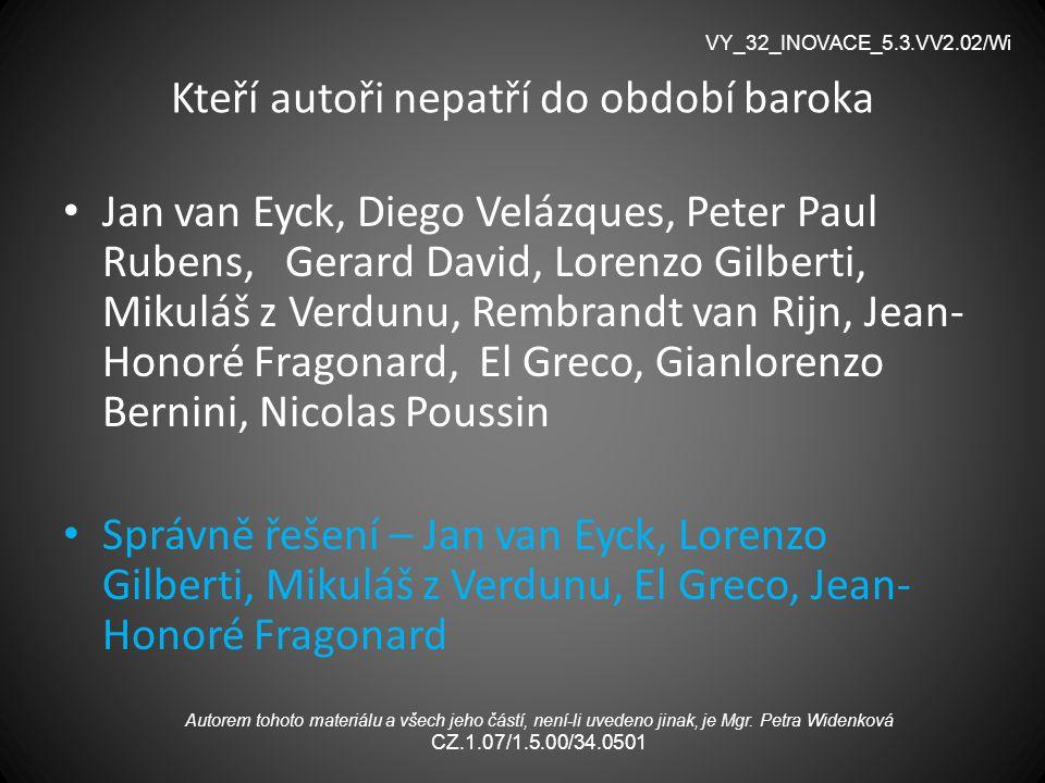 Kteří autoři nepatří do období baroka Jan van Eyck, Diego Velázques, Peter Paul Rubens, Gerard David, Lorenzo Gilberti, Mikuláš z Verdunu, Rembrandt v