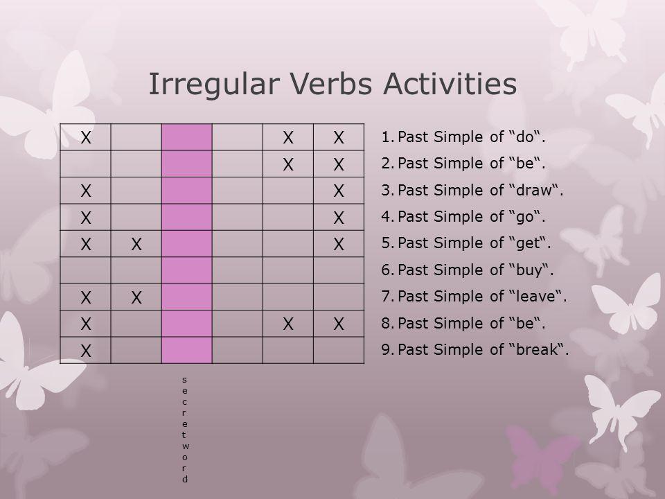 """Irregular Verbs Activities XXX XX XX XX XXX XX XXX X secretwordsecretword 1.Past Simple of """"do"""". 2.Past Simple of """"be"""". 3.Past Simple of """"draw"""". 4.Pas"""