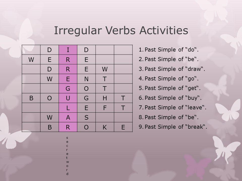 """Irregular Verbs Activities DID WERE DREW WENT GOT BOUGHT LEFT WAS BROKE secretwordsecretword 1.Past Simple of """"do"""". 2.Past Simple of """"be"""". 3.Past Simp"""