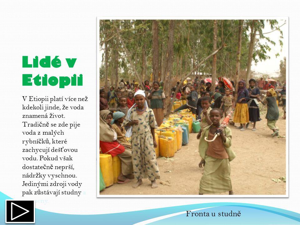 V Etiopii platí více ne ž kdekoli jinde, ž e voda znamená ž ivot.