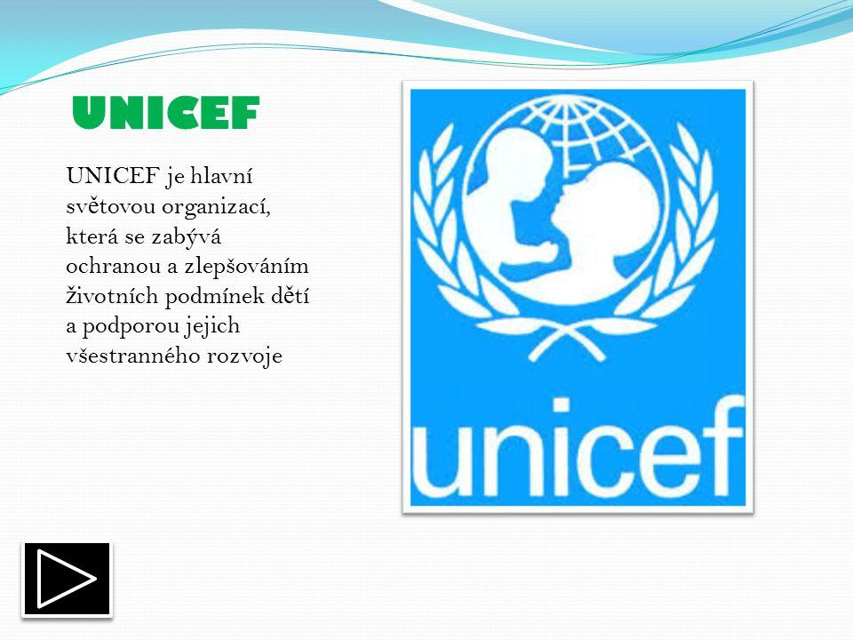UNICEF je hlavní sv ě tovou organizací, která se zabývá ochranou a zlepšováním ž ivotních podmínek d ě tí a podporou jejich všestranného rozvoje