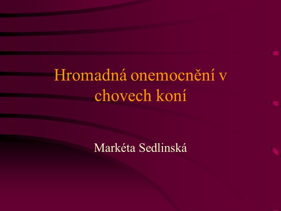 Hromadná onemocnění v chovech koní Markéta Sedlinská