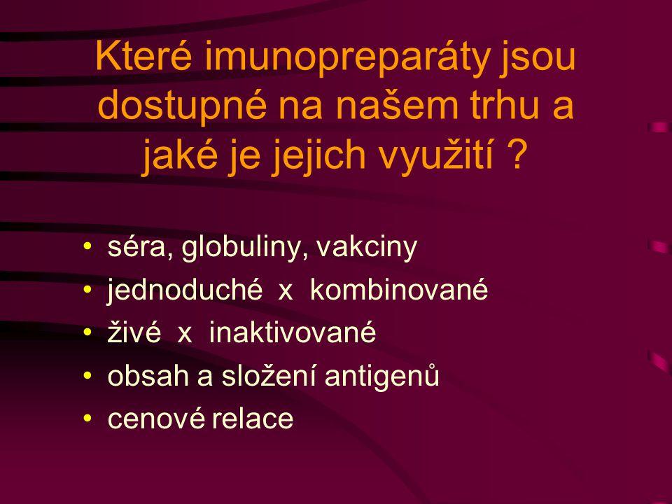 Které imunopreparáty jsou dostupné na našem trhu a jaké je jejich využití ? séra, globuliny, vakciny jednoduché x kombinované živé x inaktivované obsa