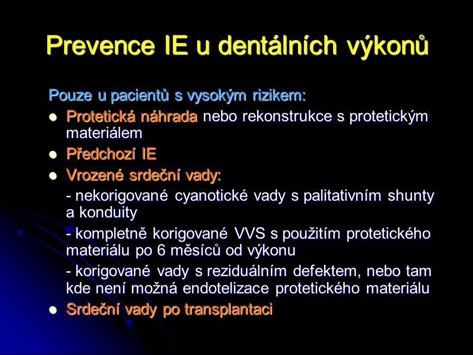 Prevence IE u dentálních výkonů Pouze u pacientů s vysokým rizikem: Protetická náhrada nebo rekonstrukce s protetickým materiálem Protetická náhrada n