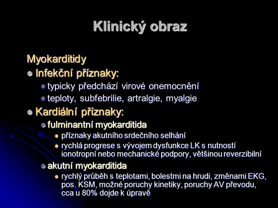 Klinický obraz Myokarditidy Infekční příznaky: Infekční příznaky: typicky předchází virové onemocnění typicky předchází virové onemocnění teploty, sub