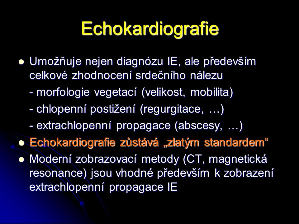 Echokardiografie Umožňuje nejen diagnózu IE, ale především celkové zhodnocení srdečního nálezu Umožňuje nejen diagnózu IE, ale především celkové zhodn