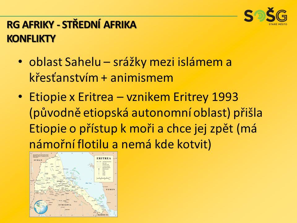 oblast Sahelu – srážky mezi islámem a křesťanstvím + animismem Etiopie x Eritrea – vznikem Eritrey 1993 (původně etiopská autonomní oblast) přišla Eti