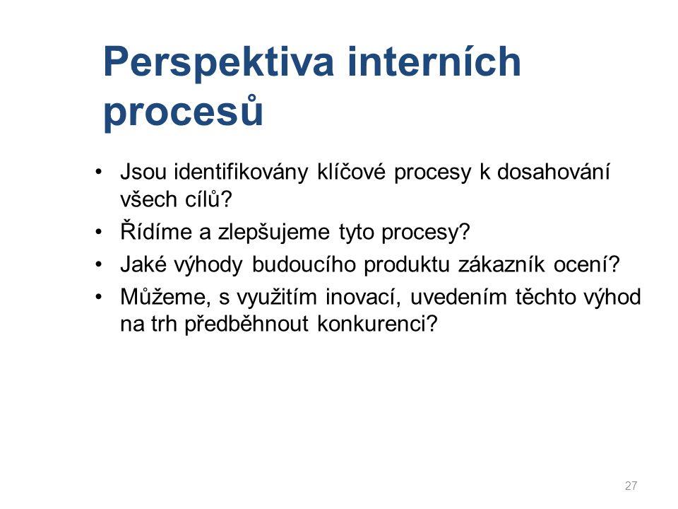Jsou identifikovány klíčové procesy k dosahování všech cílů? Řídíme a zlepšujeme tyto procesy? Jaké výhody budoucího produktu zákazník ocení? Můžeme,