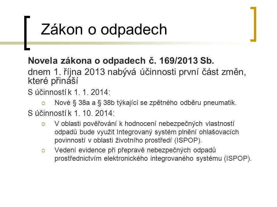 Zákon o odpadech Novela zákona o odpadech č. 169/2013 Sb. dnem 1. října 2013 nabývá účinnosti první část změn, které přináší S účinností k 1. 1. 2014:
