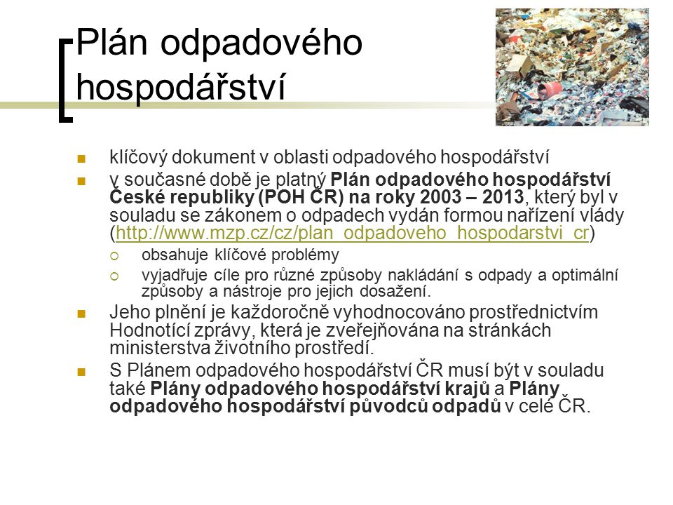 Plán odpadového hospodářství klíčový dokument v oblasti odpadového hospodářství v současné době je platný Plán odpadového hospodářství České republiky