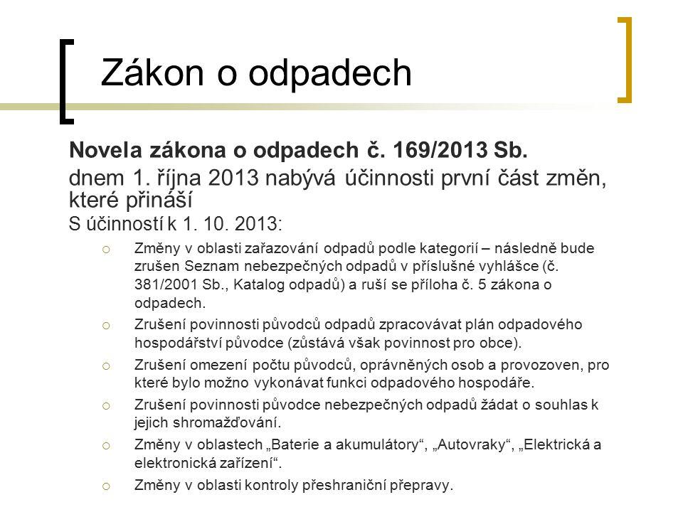 Zákon o odpadech Novela zákona o odpadech č. 169/2013 Sb. dnem 1. října 2013 nabývá účinnosti první část změn, které přináší S účinností k 1. 10. 2013