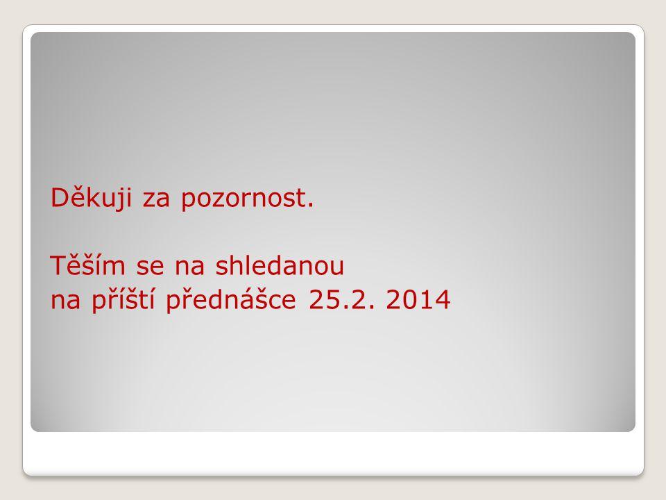 Děkuji za pozornost. Těším se na shledanou na příští přednášce 25.2. 2014