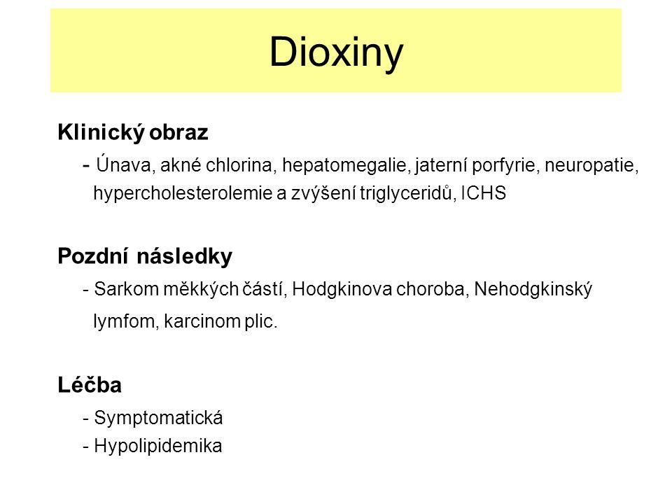 Dioxiny Klinický obraz - Únava, akné chlorina, hepatomegalie, jaterní porfyrie, neuropatie, hypercholesterolemie a zvýšení triglyceridů, ICHS Pozdní následky - Sarkom měkkých částí, Hodgkinova choroba, Nehodgkinský lymfom, karcinom plic.